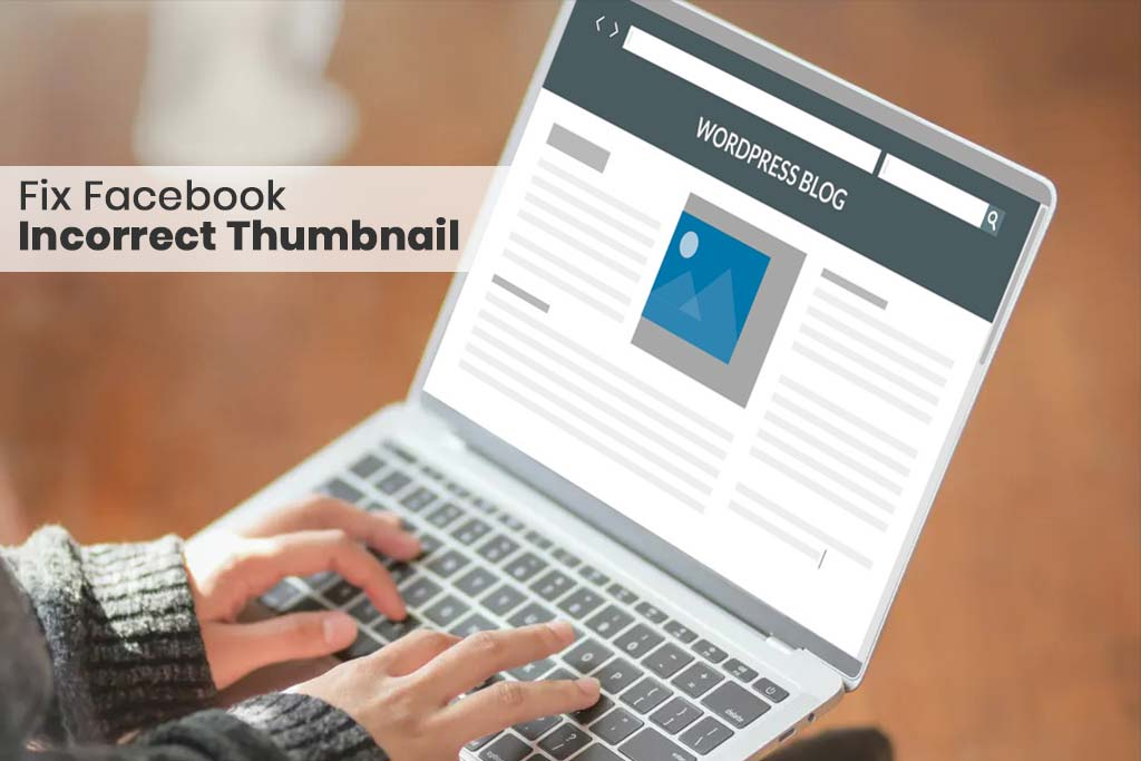 How to Fix Facebook Incorrect Thumbnail Issue in Wordpress - Fix WordPress Issues –Affordable and Quick Solutions